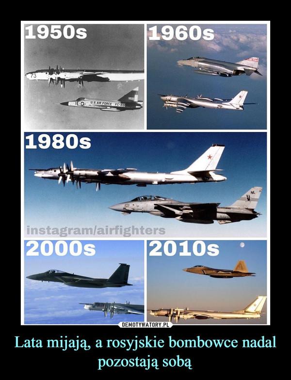 Lata mijają, a rosyjskie bombowce nadal pozostają sobą –