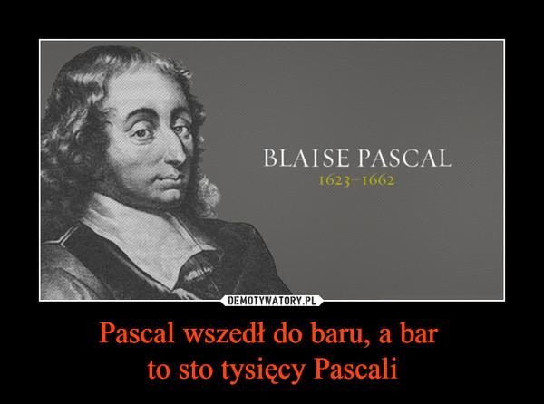 Pascal wszedł do baru, a bar to sto tysięcy Pascali –