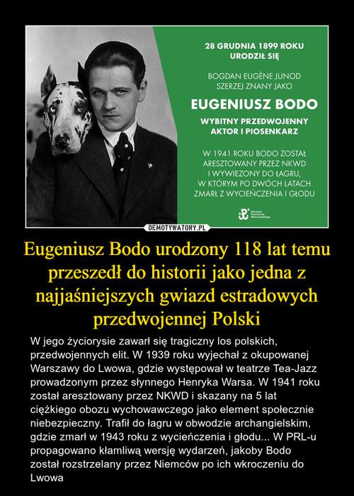 Eugeniusz Bodo urodzony 118 lat temu przeszedł do historii jako jedna z najjaśniejszych gwiazd estradowych przedwojennej Polski