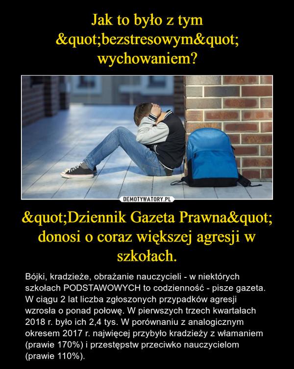 """""""Dziennik Gazeta Prawna"""" donosi o coraz większej agresji w szkołach. – Bójki, kradzieże, obrażanie nauczycieli - w niektórych szkołach PODSTAWOWYCH to codzienność - pisze gazeta. W ciągu 2 lat liczba zgłoszonych przypadków agresji wzrosła o ponad połowę. W pierwszych trzech kwartałach 2018 r. było ich 2,4 tys. W porównaniu z analogicznym okresem 2017 r. najwięcej przybyło kradzieży z włamaniem (prawie 170%) i przestępstw przeciwko nauczycielom (prawie 110%)."""