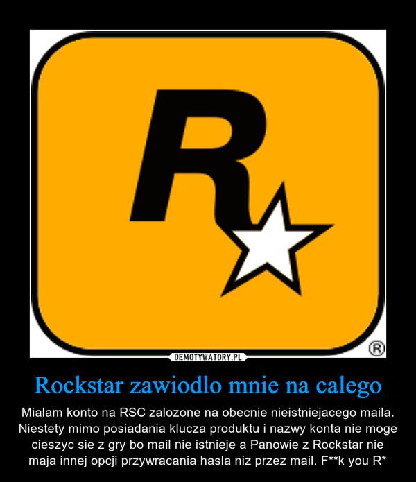 Rockstar zawiodlo mnie na calego – Mialam konto na RSC zalozone na obecnie nieistniejacego maila. Niestety mimo posiadania klucza produktu i nazwy konta nie moge cieszyc sie z gry bo mail nie istnieje a Panowie z Rockstar nie maja innej opcji przywracania hasla niz przez mail. F**k you R*