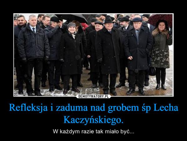 Refleksja i zaduma nad grobem śp Lecha Kaczyńskiego. – W każdym razie tak miało być...