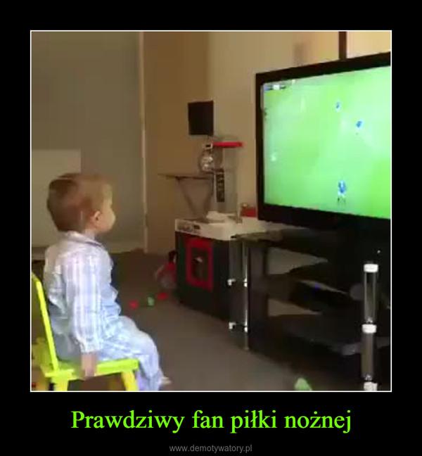 Prawdziwy fan piłki nożnej –
