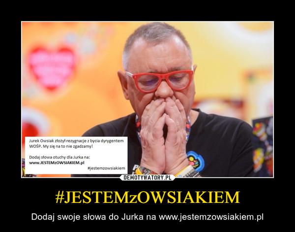 #JESTEMzOWSIAKIEM – Dodaj swoje słowa do Jurka na www.jestemzowsiakiem.pl