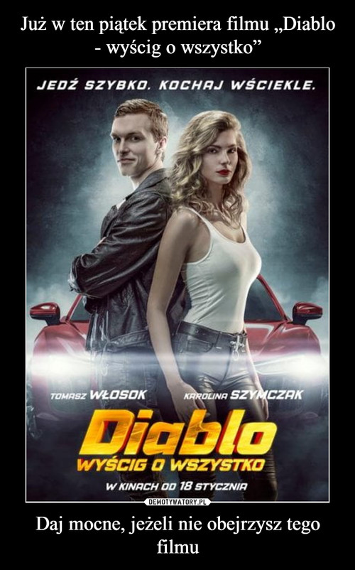 """Już w ten piątek premiera filmu """"Diablo - wyścig o wszystko"""" Daj mocne, jeżeli nie obejrzysz tego filmu"""