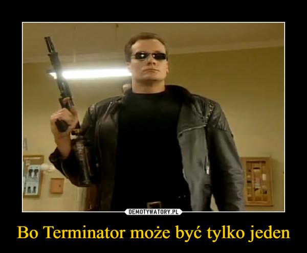 Bo Terminator może być tylko jeden –