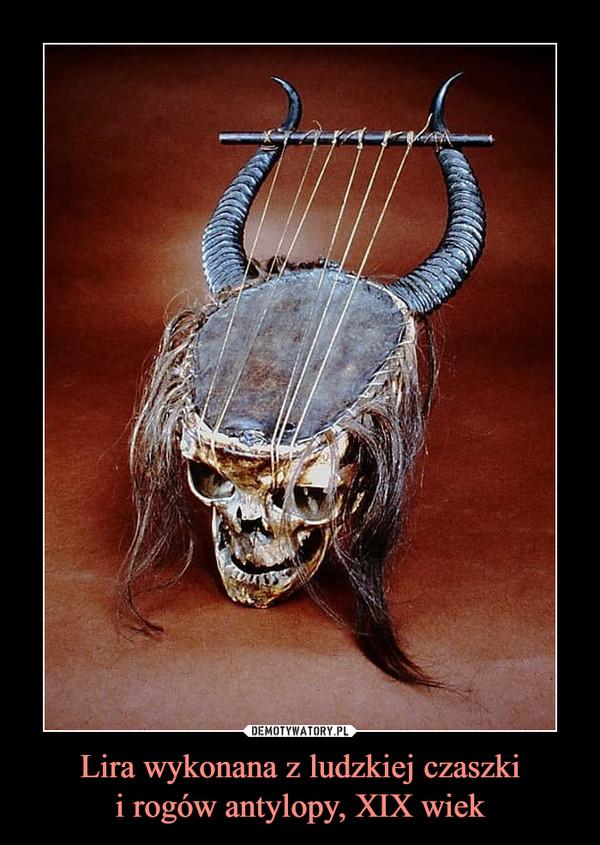 Lira wykonana z ludzkiej czaszkii rogów antylopy, XIX wiek –