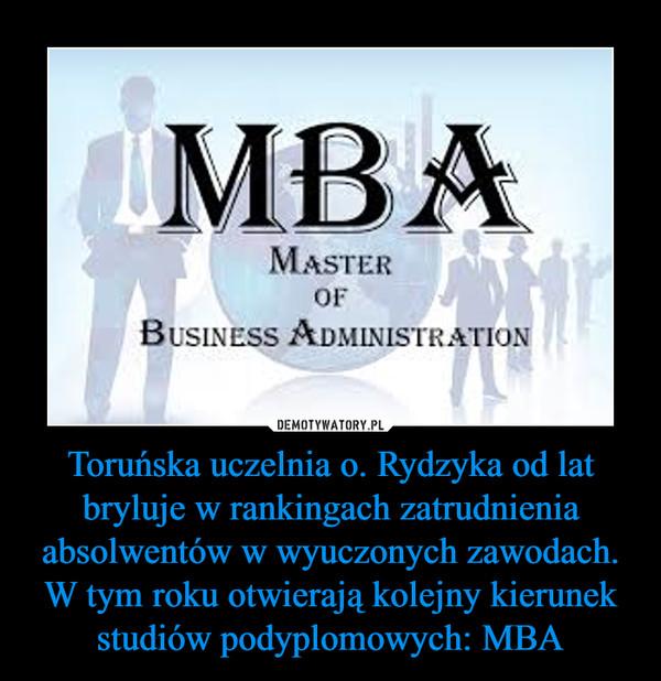 Toruńska uczelnia o. Rydzyka od lat bryluje w rankingach zatrudnienia absolwentów w wyuczonych zawodach. W tym roku otwierają kolejny kierunek studiów podyplomowych: MBA –