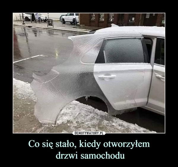 Co się stało, kiedy otworzyłem drzwi samochodu –