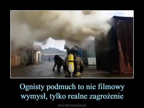 Ognisty podmuch to nie filmowy wymysł, tylko realne zagrożenie –