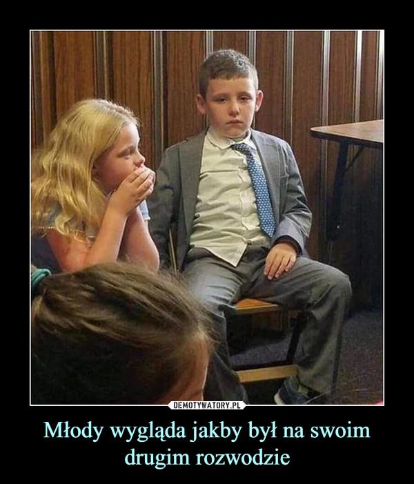 Młody wygląda jakby był na swoim drugim rozwodzie –