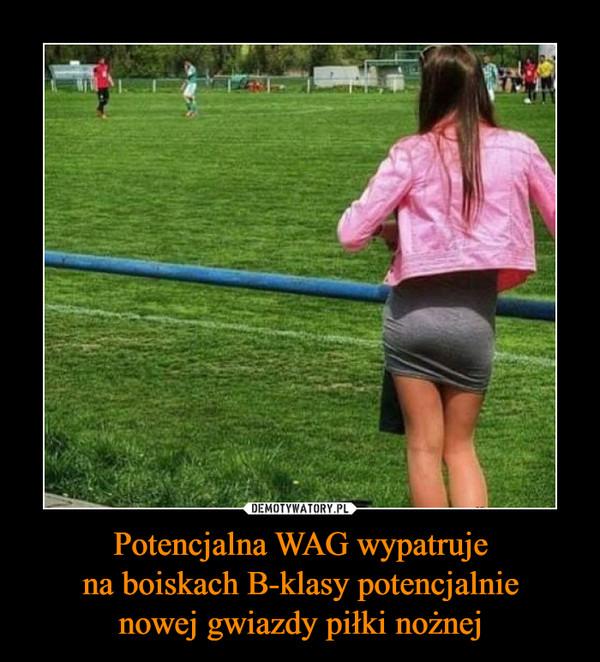Potencjalna WAG wypatrujena boiskach B-klasy potencjalnienowej gwiazdy piłki nożnej –