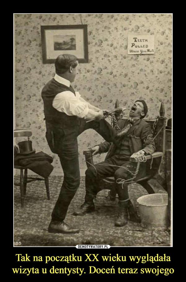 Tak na początku XX wieku wyglądała wizyta u dentysty. Doceń teraz swojego –