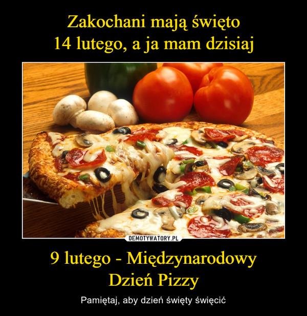 9 lutego - MiędzynarodowyDzień Pizzy – Pamiętaj, aby dzień święty święcić