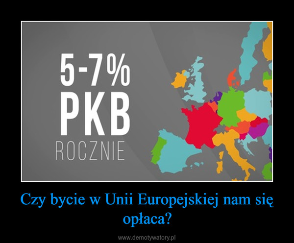 Czy bycie w Unii Europejskiej nam się opłaca? –