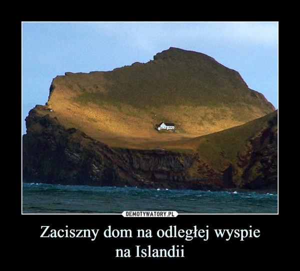 Zaciszny dom na odległej wyspiena Islandii –