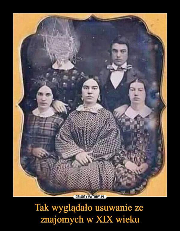 Tak wyglądało usuwanie ze znajomych w XIX wieku –