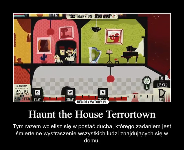 Haunt the House Terrortown – Tym razem wcielisz się w postać ducha, którego zadaniem jest śmiertelne wystraszenie wszystkich ludzi znajdujących się w domu.