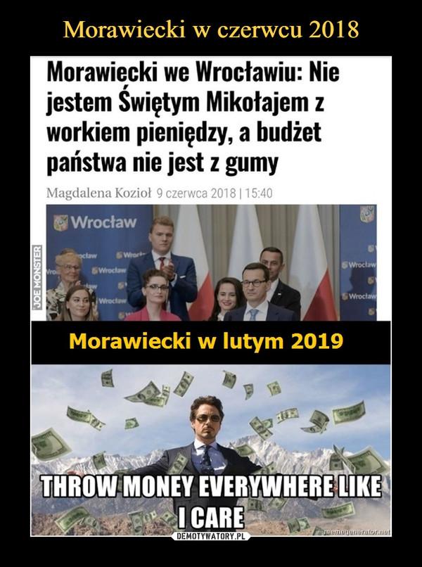 –  Morawiecki we Wrocławiu: Nie jestem Świętym Mikołajem z workiem pieniędzy, a budżet państwa nie jest z gumy Magdalena Kozioł 9 czerwca 2018 | 1 5:40 Wrocław Morawiecki w lutym 2019 THROW MONEY EVERYWHERE LIKE I CARE