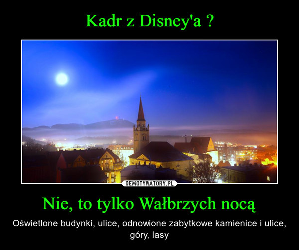 Nie, to tylko Wałbrzych nocą – Oświetlone budynki, ulice, odnowione zabytkowe kamienice i ulice, góry, lasy