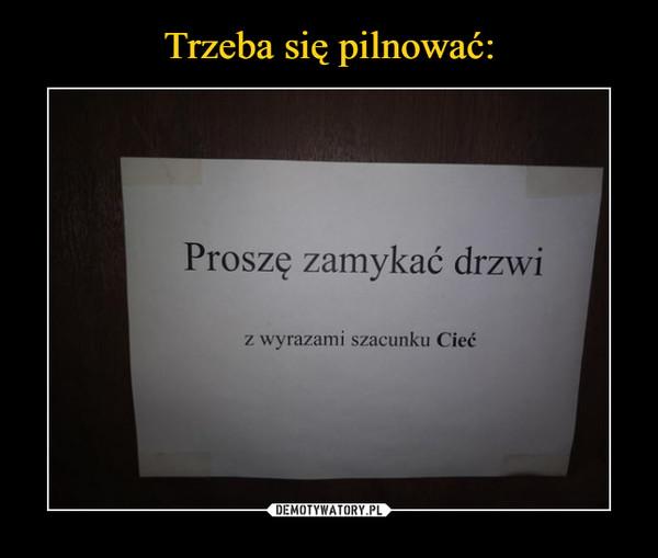 –  Proszę zamykać drzwiz wyrazami szacunku Cieć