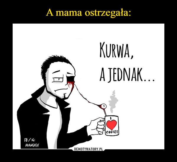 –  KURWA, A JEDNAK...
