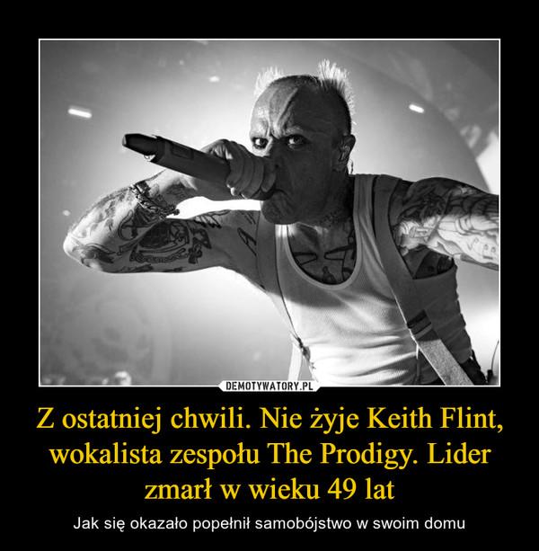 Z ostatniej chwili. Nie żyje Keith Flint, wokalista zespołu The Prodigy. Lider zmarł w wieku 49 lat – Jak się okazało popełnił samobójstwo w swoim domu