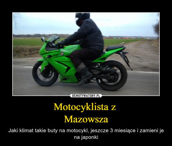 Motocyklista z Mazowsza – Jaki klimat takie buty na motocykl, jeszcze 3 miesiące i zamieni je na japonki