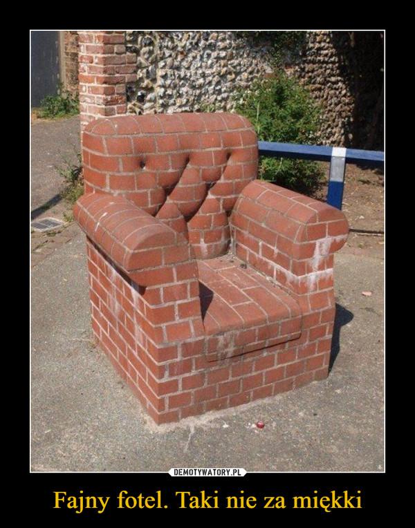 Fajny fotel. Taki nie za miękki –
