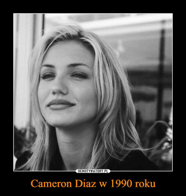 Cameron Diaz w 1990 roku –