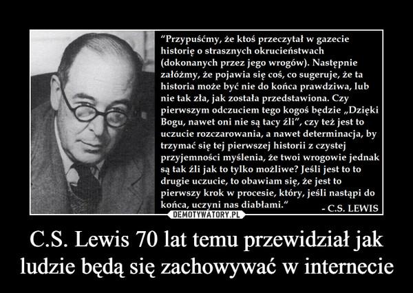 C.S. Lewis 70 lat temu przewidział jak ludzie będą się zachowywać w internecie –