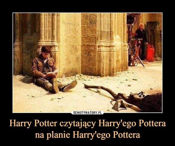 Harry Potter czytający Harry'ego Pottera na planie Harry'ego Pottera –