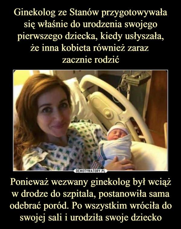 Ponieważ wezwany ginekolog był wciąż w drodze do szpitala, postanowiła sama odebrać poród. Po wszystkim wróciła do swojej sali i urodziła swoje dziecko –
