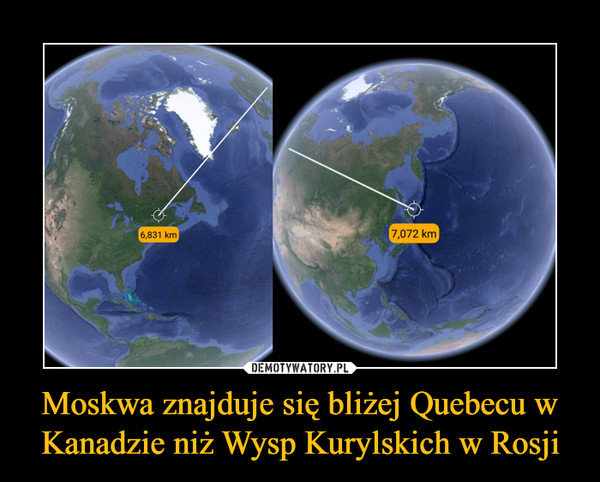 Moskwa znajduje się bliżej Quebecu w Kanadzie niż Wysp Kurylskich w Rosji –