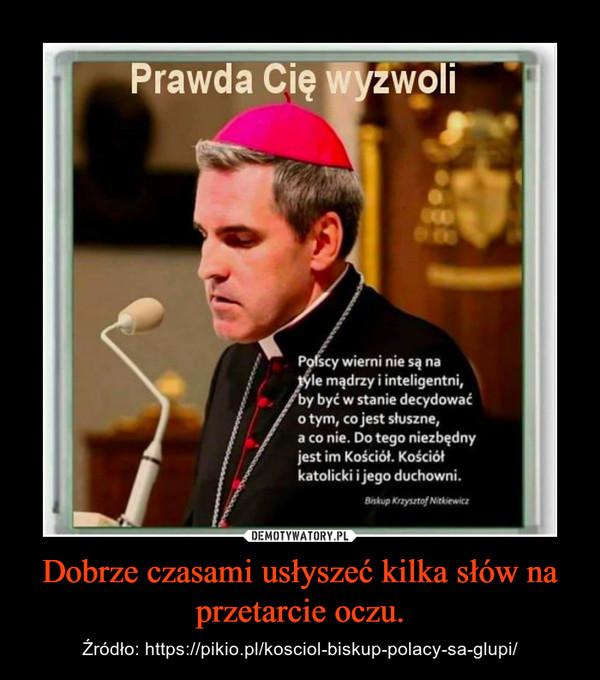 Dobrze czasami usłyszeć kilka słów na przetarcie oczu. – Źródło: https://pikio.pl/kosciol-biskup-polacy-sa-glupi/