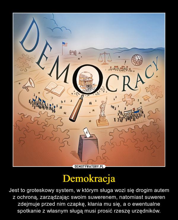 Demokracja – Jest to groteskowy system, w którym sługa wozi się drogim autem z ochroną, zarządzając swoim suwerenem, natomiast suweren zdejmuje przed nim czapkę, kłania mu się, a o ewentualne spotkanie z własnym sługą musi prosić rzeszę urzędników.