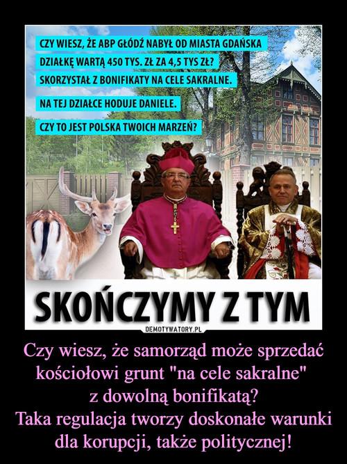 """Czy wiesz, że samorząd może sprzedać kościołowi grunt """"na cele sakralne""""  z dowolną bonifikatą? Taka regulacja tworzy doskonałe warunki dla korupcji, także politycznej!"""