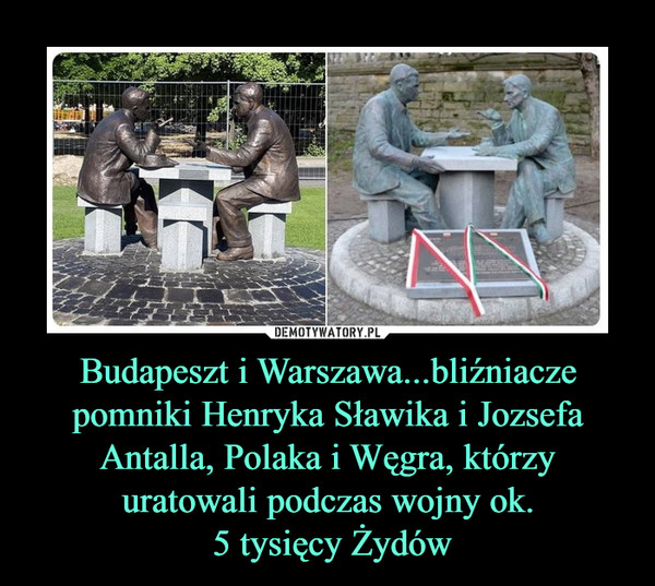 Budapeszt i Warszawa...bliźniacze pomniki Henryka Sławika i Jozsefa Antalla, Polaka i Węgra, którzy uratowali podczas wojny ok. 5 tysięcy Żydów –
