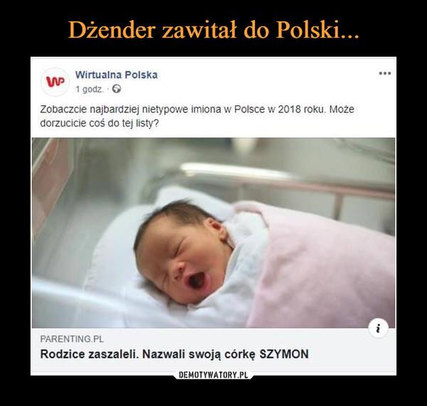 –  Wirtualna Polska Zobaczcie najbardziej nietypowe imiona w Polsce w 2018 roku, Może dorzucicie coś do tej listy? Rodzice zaszaleli Nazwali swoją córkę Szymon