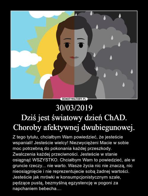 30/03/2019 Dziś jest światowy dzień ChAD. Choroby afektywnej dwubiegunowej.
