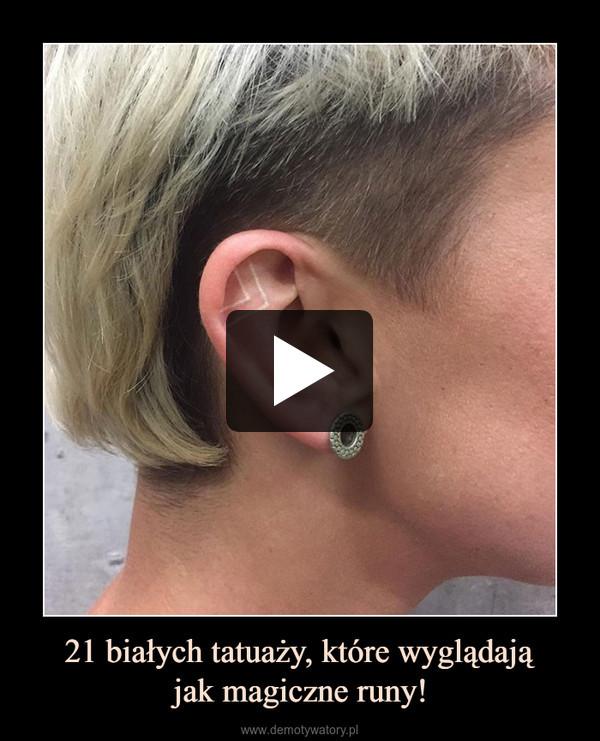21 białych tatuaży, które wyglądająjak magiczne runy! –