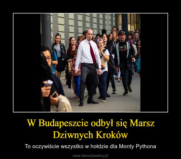 W Budapeszcie odbył się Marsz Dziwnych Kroków – To oczywiście wszystko w hołdzie dla Monty Pythona