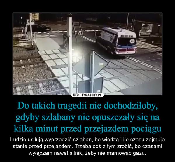 Do takich tragedii nie dochodziłoby, gdyby szlabany nie opuszczały się na kilka minut przed przejazdem pociągu – Ludzie usiłują wyprzedzić szlaban, bo wiedzą i ile czasu zajmuje stanie przed przejazdem. Trzeba coś z tym zrobić, bo czasami wyłączam nawet silnik, żeby nie marnować gazu.