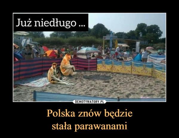 Polska znów będziestała parawanami –