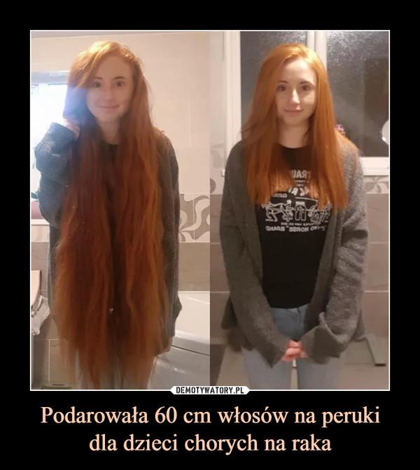 Podarowała 60 cm włosów na perukidla dzieci chorych na raka –