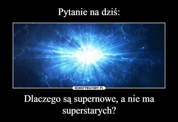Dlaczego są supernowe, a nie ma superstarych? –