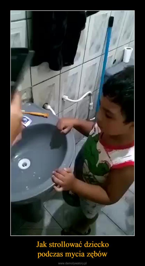 Jak strollować dzieckopodczas mycia zębów –