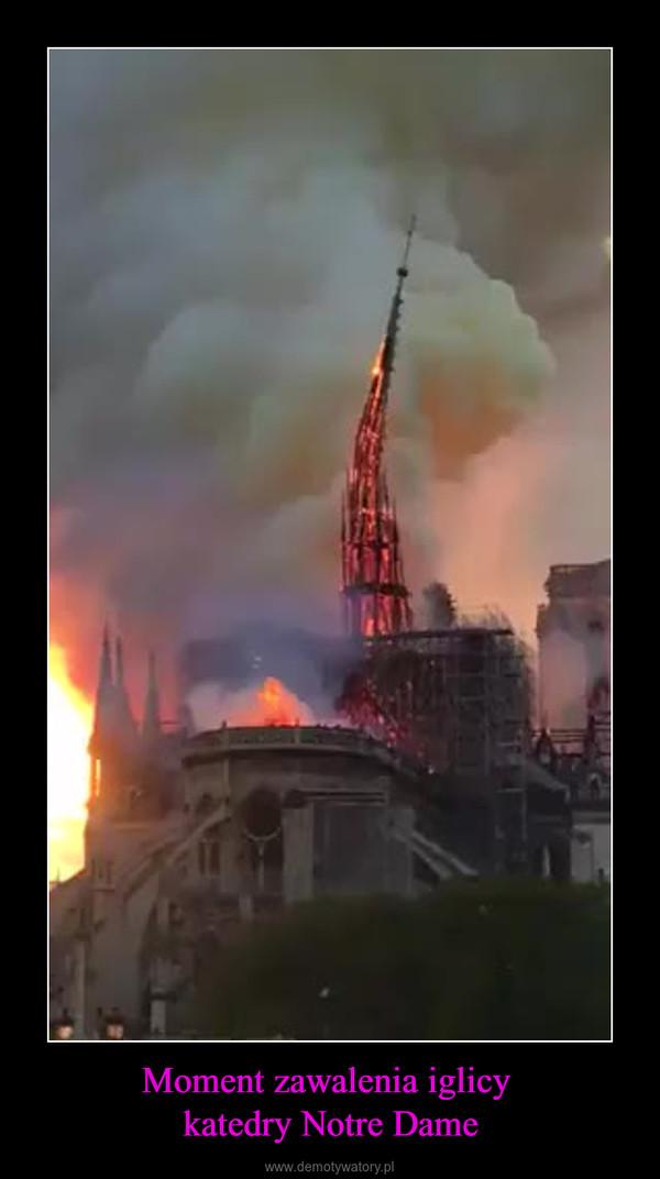 Moment zawalenia iglicy katedry Notre Dame –