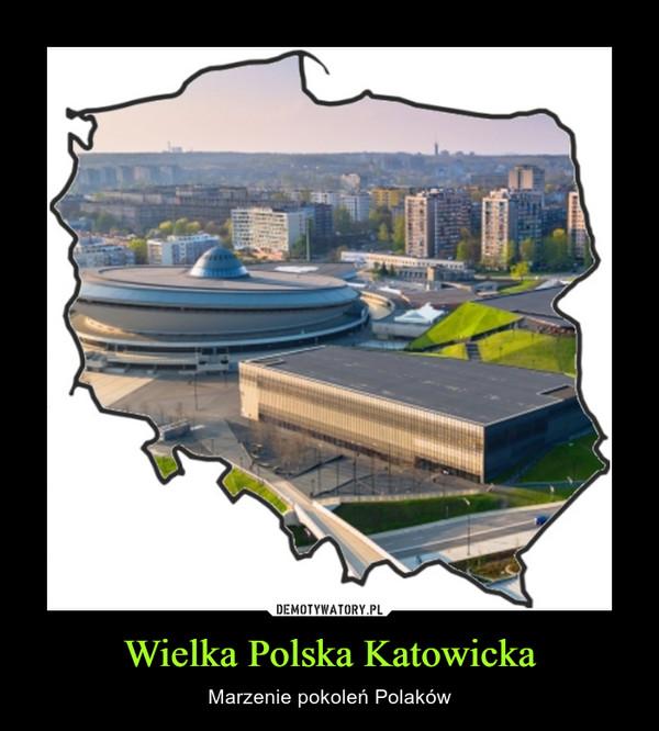 Wielka Polska Katowicka – Marzenie pokoleń Polaków