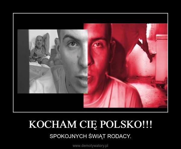 KOCHAM CIĘ POLSKO!!! – SPOKOJNYCH ŚWIĄT RODACY.